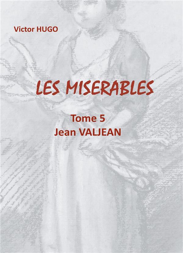 LES MISERABLES - T05 - LES MISERABLES - TOME 5  JEAN VALJEAN