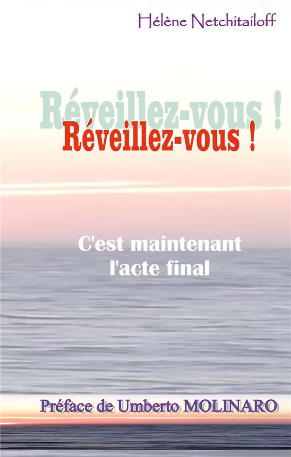 REVEILLEZ-VOUS ! - C'EST MAINTENANT L'ACTE FINAL