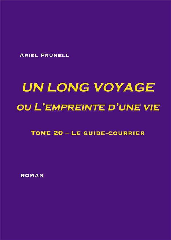 UN LONG VOYAGE OU L'EMPREINTE D'UNE VIE - TOME 20 - TOME 20 - LE GUIDE-COURRIER