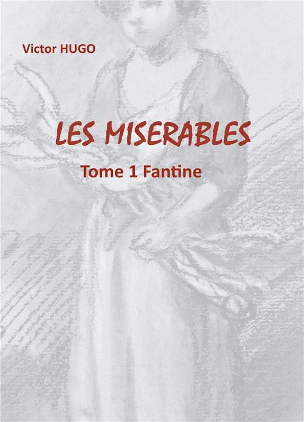 LES MISERABLES - T01 - LES MISERABLES - TOME 1 FANTINE