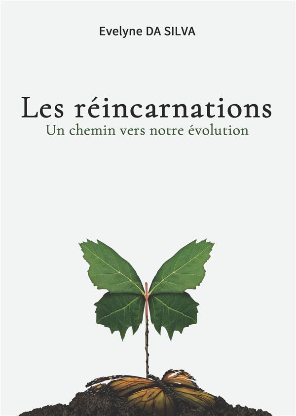 LES REINCARNATIONS, UN CHEMIN VERS NOTRE EVOLUTION - OU COMMENT PORTER UN REGARD DIFFERENT SUR LA VI