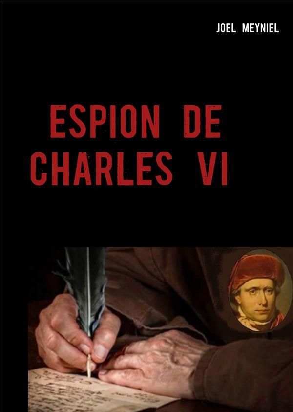 CHRONIQUES CRIMINELLES - T04 - ESPION DE CHARLES VI - CHRONIQUES CRIMINELLES IV