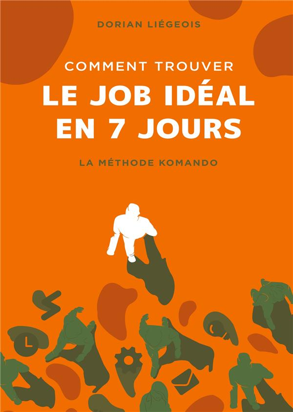 COMMENT TROUVER LE JOB IDEAL EN 7 JOURS - LA METHODE KOMANDO