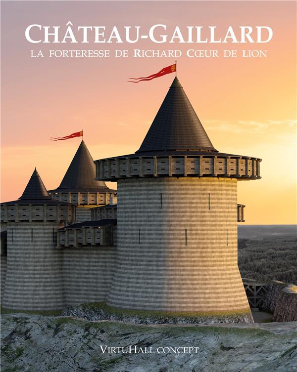 CHATEAU-GAILLARD - LA FORTERESSE DE RICHARD COEUR DE LION