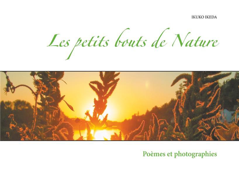 LES PETITS BOUTS DE NATURE - POEMES ET PHOTOGRAPHIES
