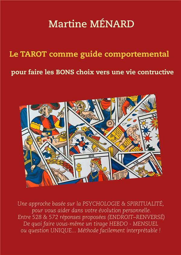 LE TAROT COMME GUIDE COMPORTEMENTAL. - POUR FAIRE LES BONS CHOIX VERS UNE VIE CONSTRUCTIVE.