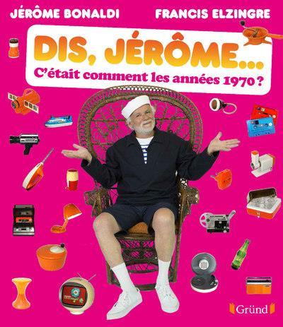 DIS, JEROME... C'ETAIT COMMENT LES ANNEES 1970 ?