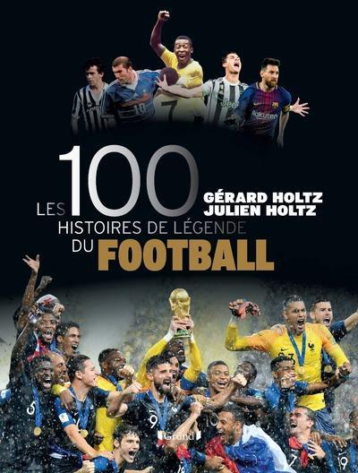 LES 100 HISTOIRES DE LEGENDE DU FOOTBALL