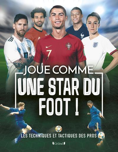 JOUE COMME UNE STAR DU FOOT - LES TECHNIQUES ET TACTIQUES DES PROS