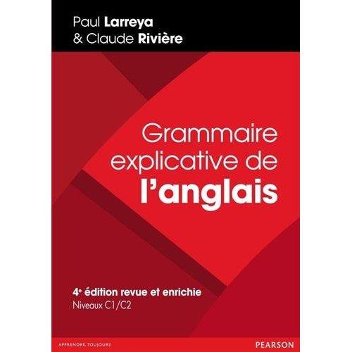GRAMMAIRE EXPLICATIVE DE L'ANGLAIS, 4E EDITION REVUE ET ENRICHIE