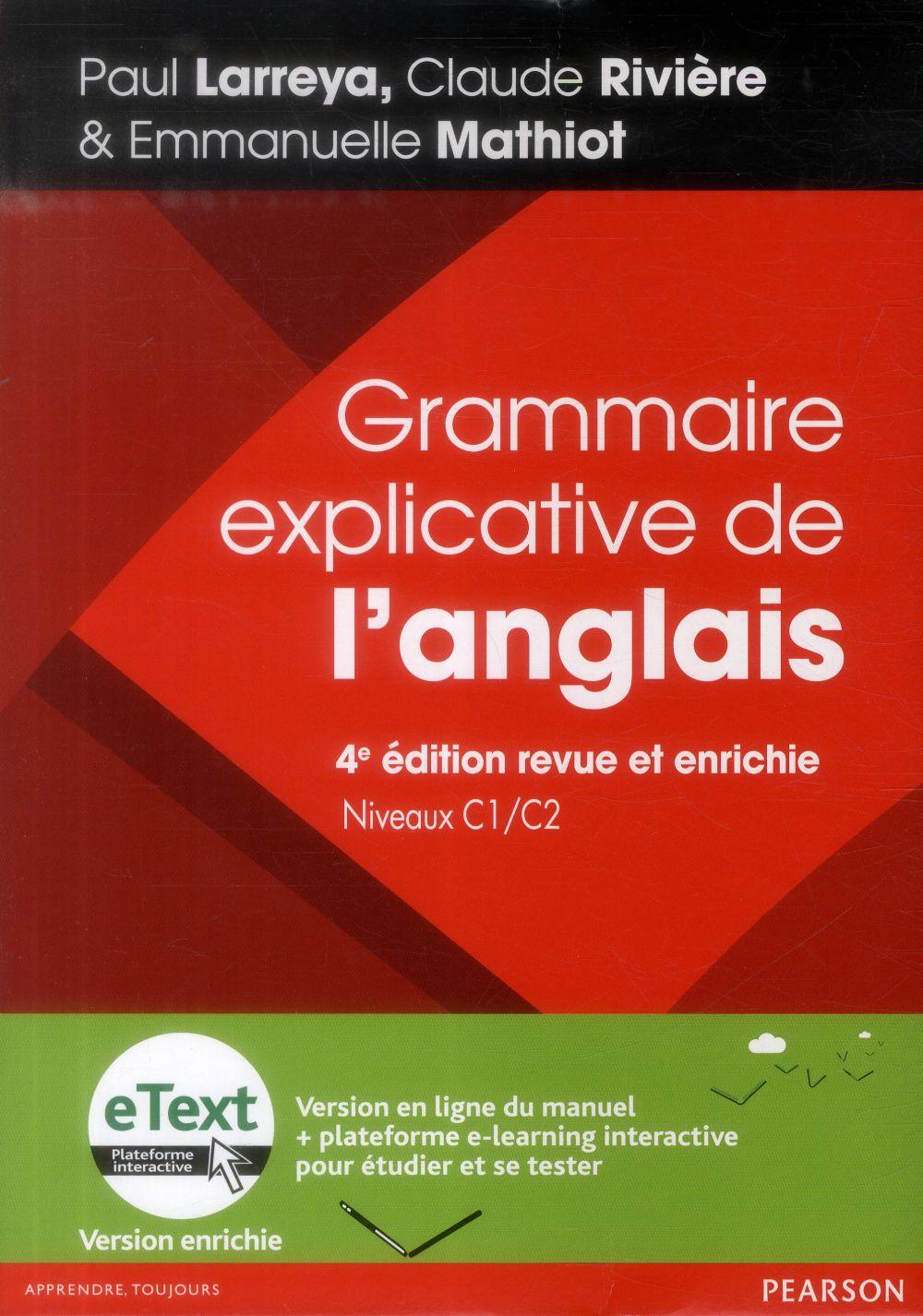GRAMMAIRE EXPLICATIVE DE L'ANGLAIS, 4E EDITION REVUE ET ENRICHIE + ETEXT ENRICHI