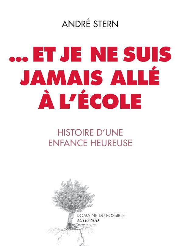 ET JE NE SUIS JAMAIS ALLE A L'ECOLE - HISTOIRE D'UNE ENFANCE HEUREUSE