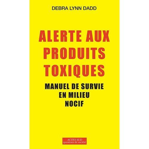 ALERTE AU PRODUITS TOXIQUES - MANUEL DE SURVIE EN MILIEU NOCIF
