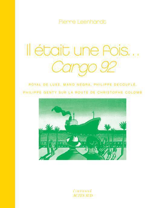 IL ETAIT UNE FOIS...CARGO 92 - ROYAL DE LUXE, MANO NEGRA, P. DECOUFLE, P. GENTY SUR LA ROUTE DE C. C
