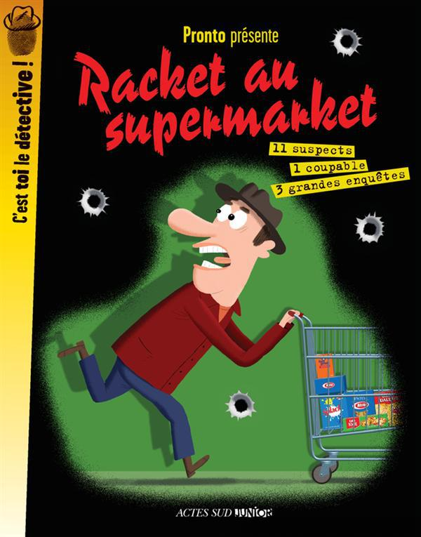 RACKET AU SUPERMARKET -  C'EST TOI LE DETECTIVE ! - 11 SUSPECTS 1 COUPABLE 3 GRANDES EBQUETES