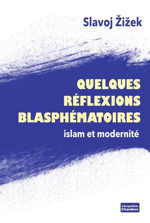 QUELQUES REFLEXIONS BLASPHEMATOIRES - ISLAM ET MODERNITE