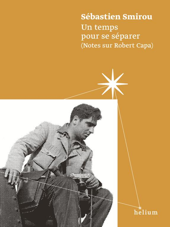 UN TEMPS POUR SE SEPARER, NOTES SUR ROBERT CAPA.