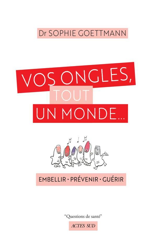 VOS ONGLES, TOUT UN MONDE... - EMBELLIR - PREVENIR - GUERIR