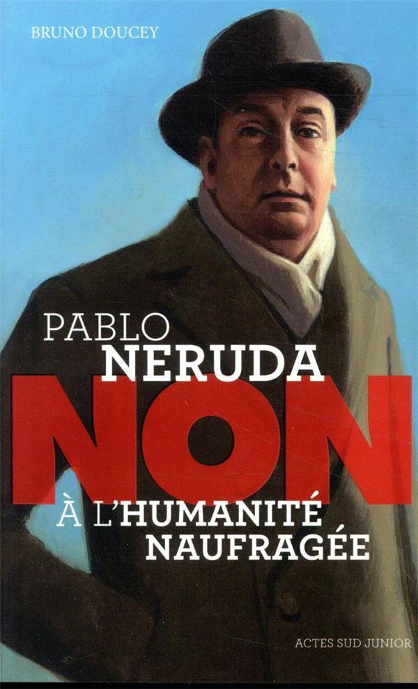 """PABLO NERUDA : """"NON A L'HUMANITE NAUFRAGEE"""""""