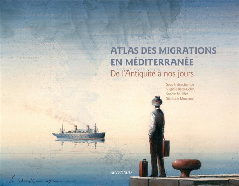 ATLAS DES MIGRATIONS EN MEDITERRANEE - DE L'ANTIQUITE A NOS JOURS