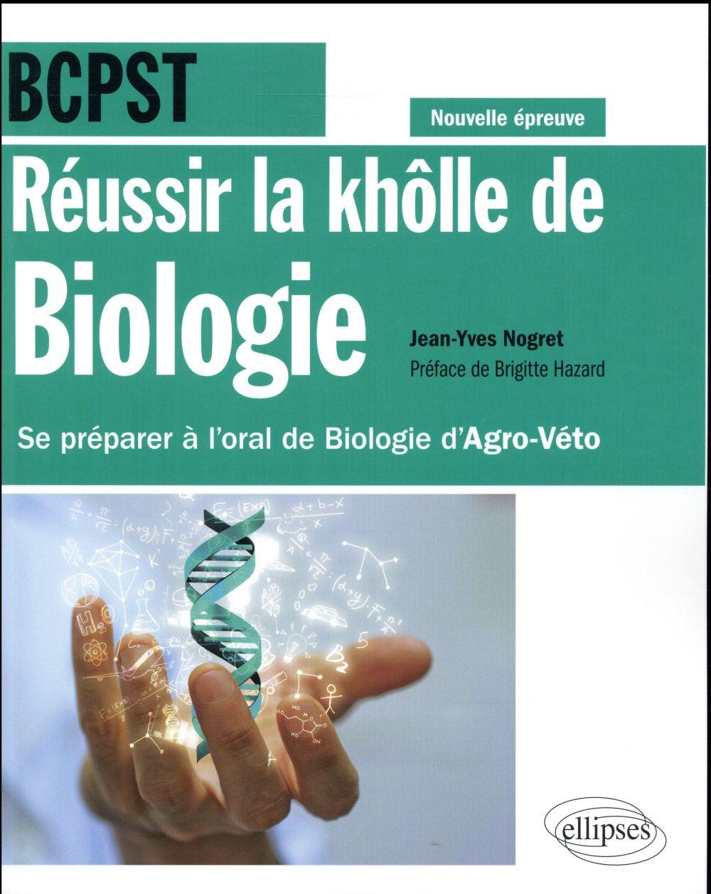 REUSSIR LA KHOLLE DE BIOLOGIE BCPST SE PREPARER A L'ORAL DE BIO.D'AGRO-VETO CONFORME NOUVELLE EPREUV