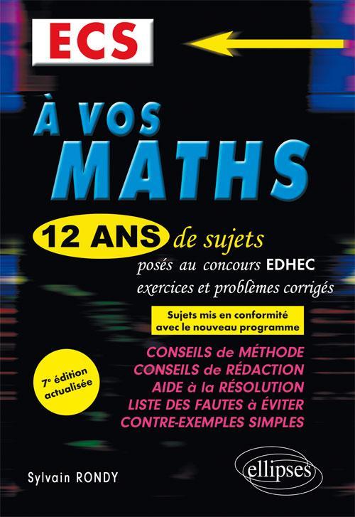 A VOS MATHS 12 ANS DE SUJETS CORRIGES POSES AU CONCOURS EDHEC 2006-2017 ECS 7EME EDITION ACTUALISEE
