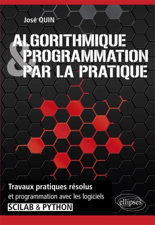 ALGORITHMIQUE & PROGRAMMATION PAR LA PRATIQUE TRAVAUX PRATIQUES RESOLUS AVEC LOGICIELS SCILAB PYTHON