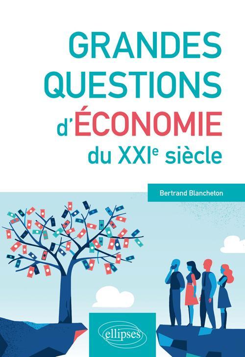 GRANDES QUESTIONS D'ECONOMIE DU XXIE SIECLE