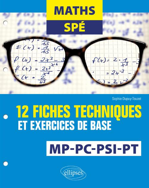 MATHS SPE 12 FICHES DE TECHNIQUE ET EXERCICES DE BASE MP-PC-PSI ET PT