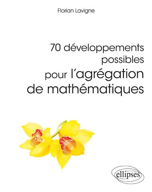 70 DEVELOPPEMENTS POSSIBLES POUR L'AGREGATION DE MATHEMATIQUES