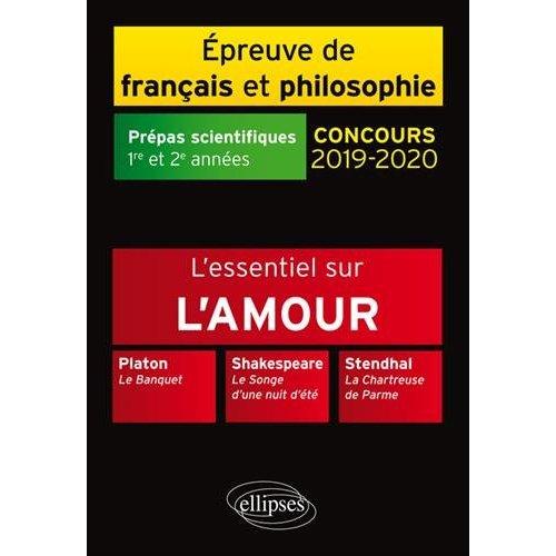 L'ESSENTIEL SUR L'AMOUR.PLATON LE BANQUET LE SONGENUIT D'ETE CHARTREUSE DE PARME PREP.SCIENT.2019-20