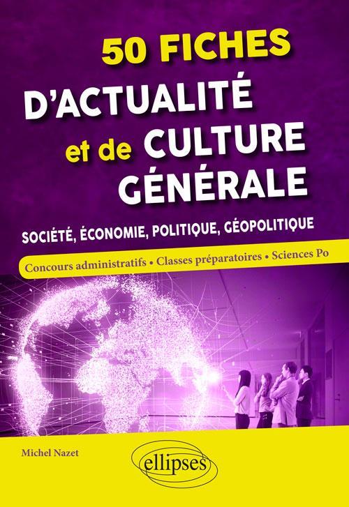 50 FICHES D'ACTUALITE ET DE CULTURE GENERALE SOCIETE ECONOMIE POLITIQUE GEOPOLITIQUE