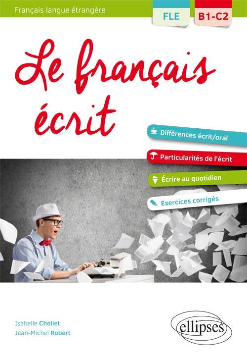 FLE FRANCAIS LANGUES ETRANGERES LE FRANCAIS ECRIT VOCABULAIRE GRAMMAIRE EXERCICES CORRIGES B1 C2