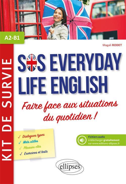 ANGLAIS SOS EVERIDAY LIFE ENGLISH KIT DE SURVIE POUR FAIRE FACE AUX SITUATIONS DU QUOTIDIEN A2-B1