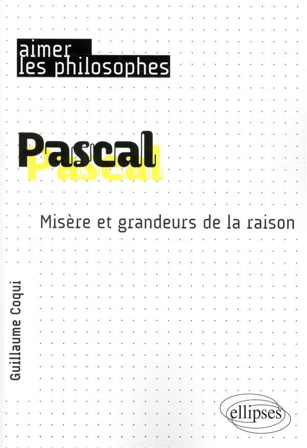 PASCAL. MISERE ET GRANDEURS DE LA RAISON