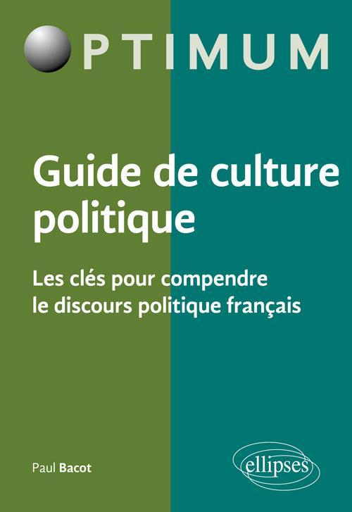 GUIDE DE CULTURE POLITQUE LES CLES POUR COMPRENDRE LE DISCOURS POLITIQUE FRANCAIS