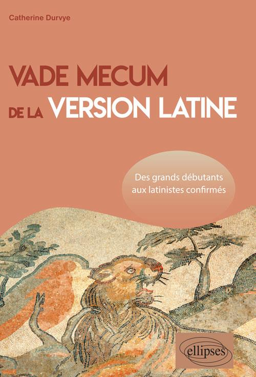 VADE MECUM DE LA VERSION LATINE. DES GRANDS DEBUTANTS AUX LATINISTES CONFIRMES