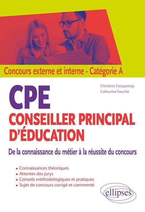 CPE - CONSEILLER PRINCIPAL D'EDUCATION - DE LA CONNAISSANCE DU METIER A LA REUSSITE DU CONCOURS - CO