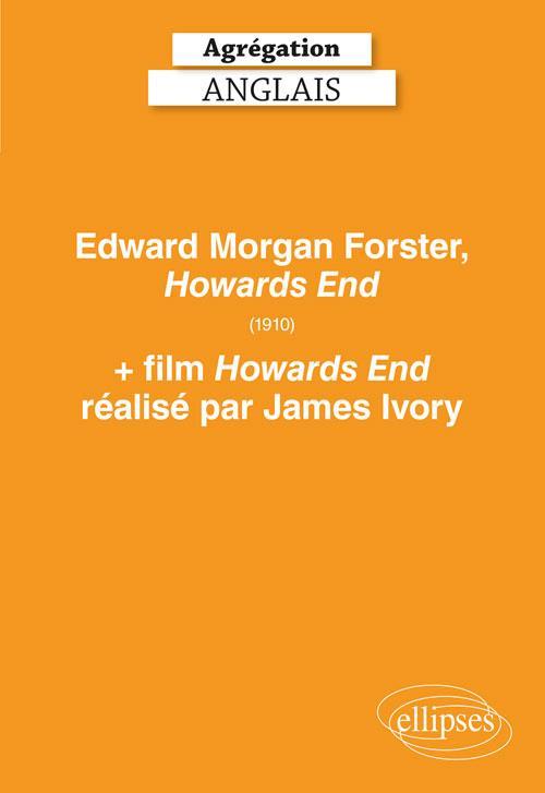 AGREGATION ANGLAIS. EDWARD MORGAN FORSTER, HOWARDS END AND JAMES IVORY'S HOWARDS END (FILM)