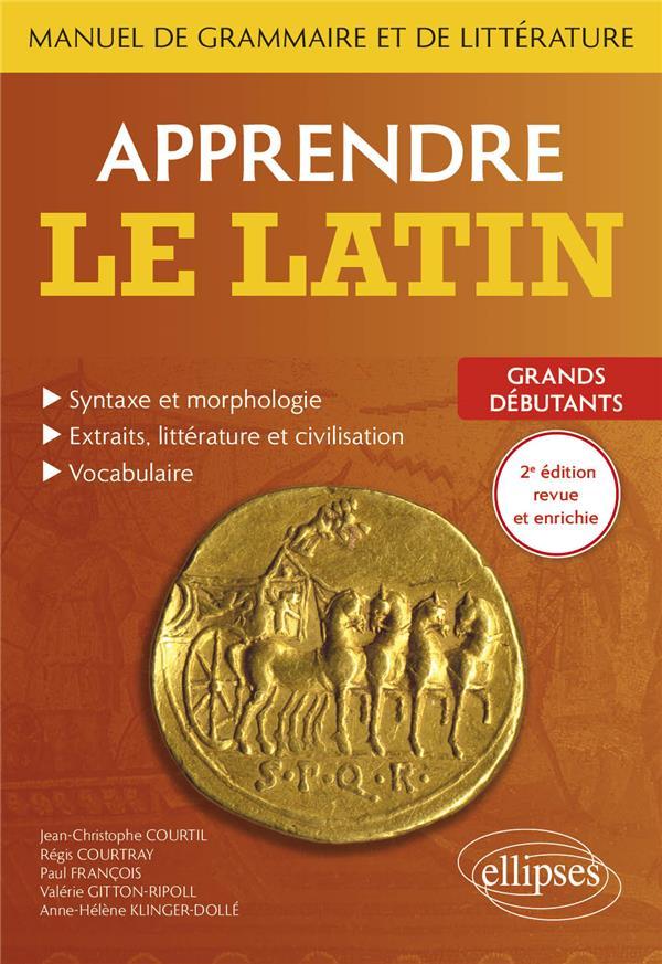 APPRENDRE LE LATIN. MANUEL DE GRAMMAIRE ET DE LITTERATURE. GRANDS DEBUTANTS
