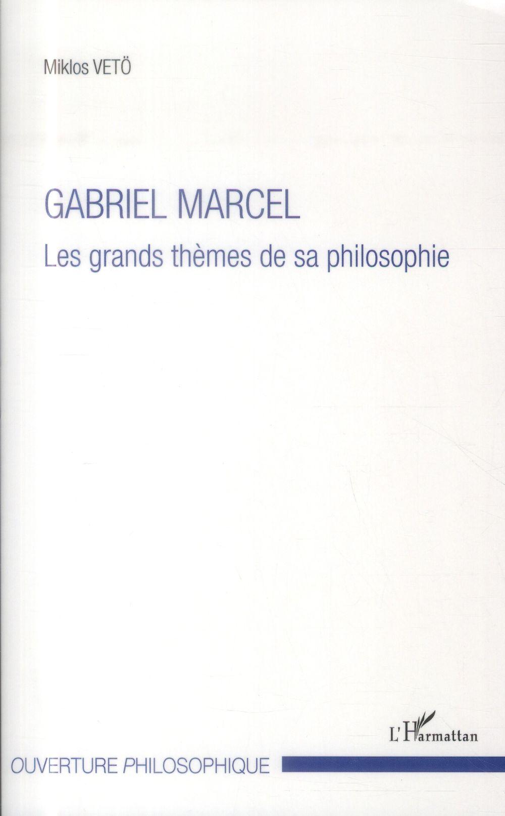 GABRIEL MARCEL - LES GRANDS THEMES DE SA PHILOSOPHIE