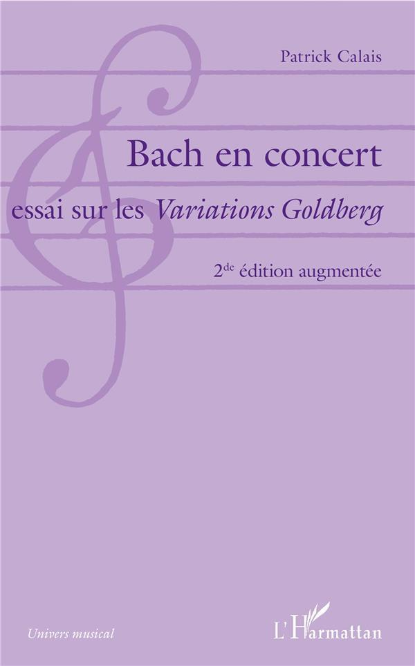 BACH EN CONCERT (2ND EDITION AUGMENTEE) ESSAI SUR LES VARIATIONS GOLDBERG