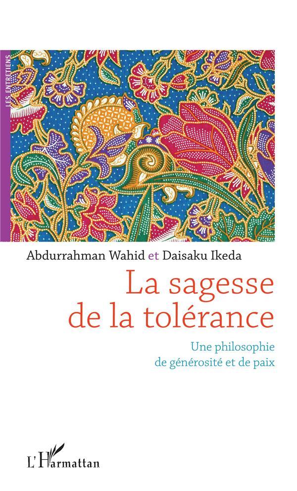 SAGESSE DE LA TOLERANCE (LA) UNE PHILOSOPHIE DE GENEROSITE ET DE PAIX