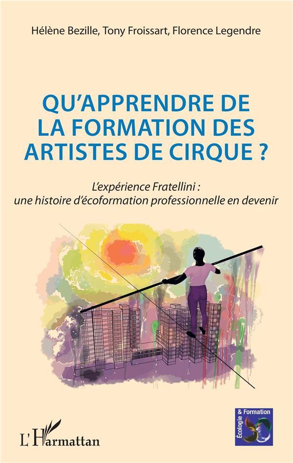 QU'APPRENDRE DE LA FORMATION DES ARTISTES DE CIRQUE ? - L'EXPERIENCE FRATELLINI : UNE HISTOIRE D'ECO