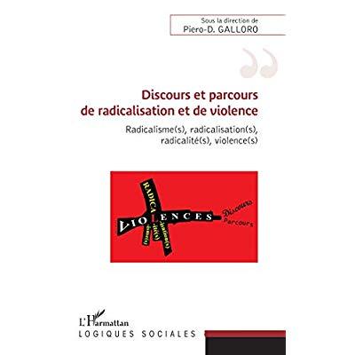 DISCOURS ET PARCOURS DE RADICALISATION ET DE VIOLENCE - RADICALISME(S), RADICALISATION(S), RADICALIT