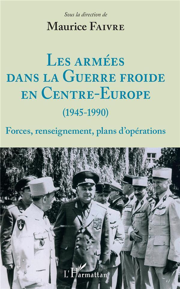 LES ARMEES DANS LA GUERRE FROIDE EN CENTRE-EUROPE (1945-1990) - FORCES, RENSEIGNEMENT, PLANS D'OPERA