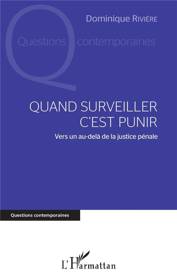 QUAND SURVEILLER C'EST PUNIR - VERS UN AU-DELA DE LA JUSTICE PENALE