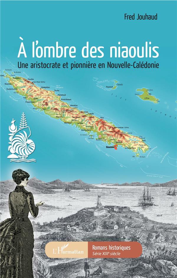 A L'OMBRE DES NIAOULIS - UNE ARISTOCRATE ET PIONNIERE EN NOUVELLE-CALEDONIE