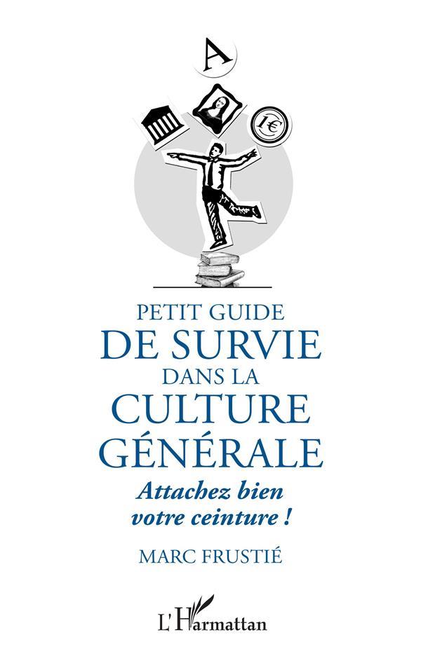 PETIT GUIDE DE SURVIE DANS LA CULTURE GENERALE - ATTACHEZ BIEN VOTRE CEINTURE !
