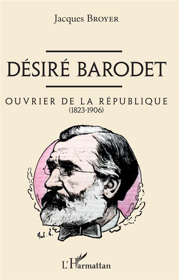 DESIRE BARODET - OUVRIER DE LA REPUBLIQUE - (1823-1906)